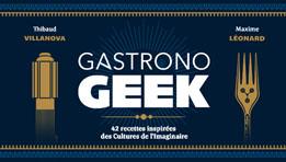 Gastronogeek, 42 recettes de cuisine 100% Geek