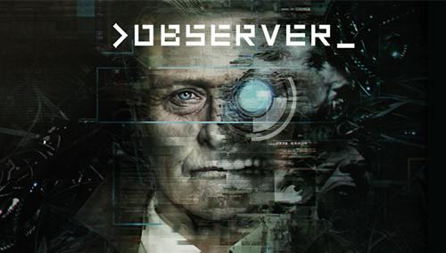 Découvrez le test du jeu >observer_ et son univers cyberpunk